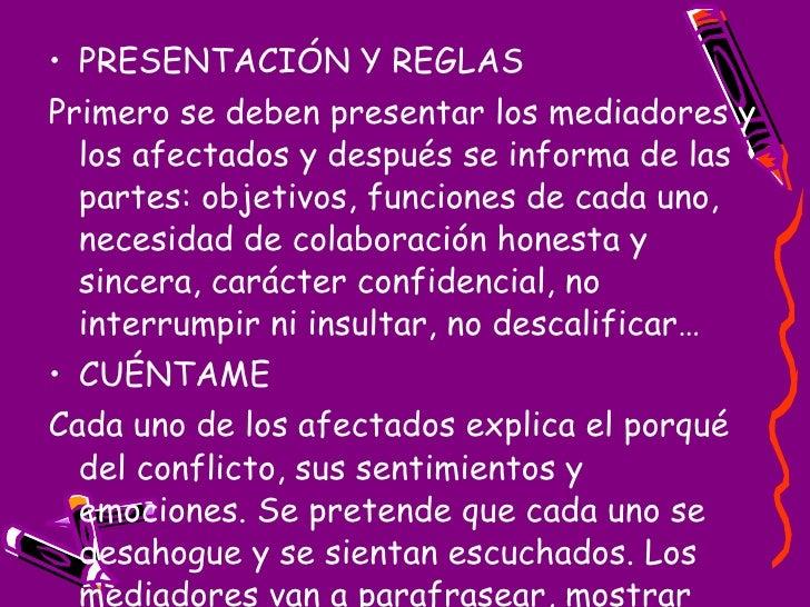 <ul><li>PRESENTACIÓN Y REGLAS </li></ul><ul><li>Primero se deben presentar los mediadores y los afectados y después se inf...