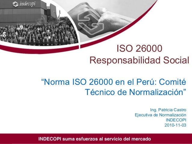 "ISO/TMB/WG SR, 7th meeting, Quebec, Canada 18 – 22 May 2009 ISO 26000 Responsabilidad Social ""Norma ISO 26000 en el Perú: ..."