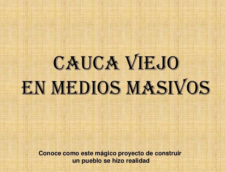 CAUCA VIEJOEN MEDIOS MASIVOS Conoce como este mágico proyecto de construir          un pueblo se hizo realidad