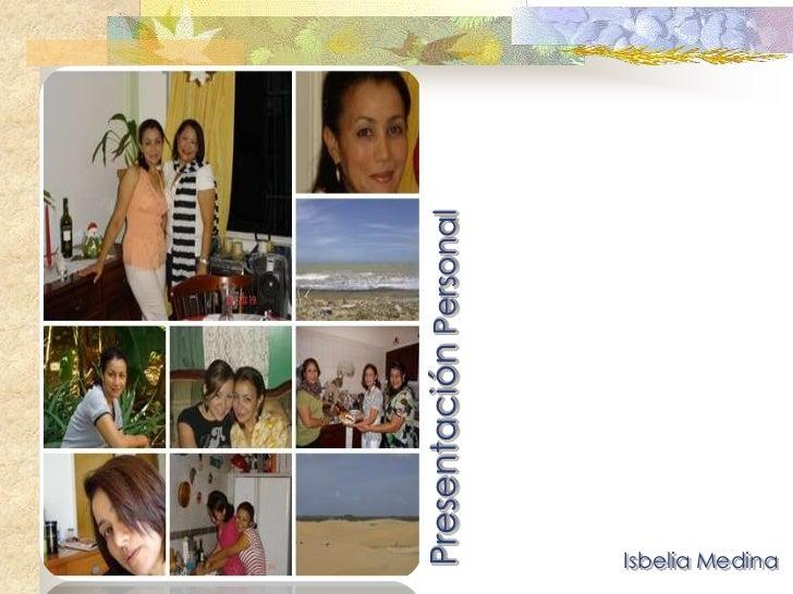 Presentación Personal<br />Isbelia Medina<br />