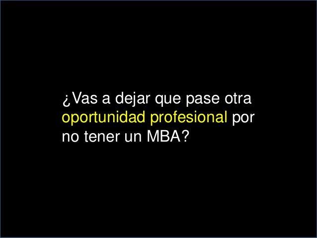 ¿Vas a dejar que pase otra  oportunidad profesional por  no tener un MBA?