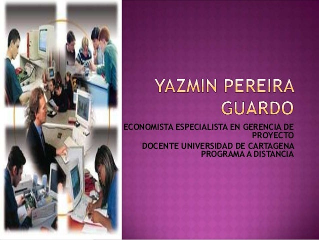 ECONOMISTA ESPECIALISTA EN GERENCIA DE PROYECTO DOCENTE UNIVERSIDAD DE CARTAGENA PROGRAMA A DISTANCIA