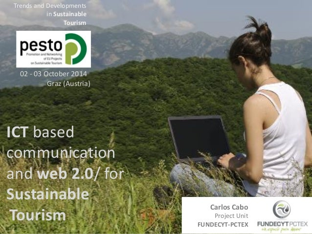 ICT based communication  and web 2.0/ for Sustainable  Tourism  02 - 03 October 2014  Graz (Austria)  Trends and Developme...