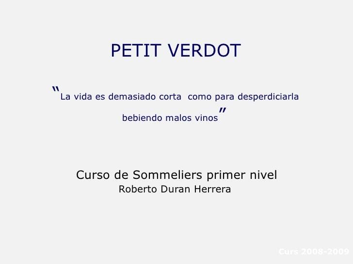 """PETIT VERDOT """" La vida es demasiado corta  como para desperdiciarla bebiendo malos vinos """"   <ul><li>Curso de Sommeliers p..."""
