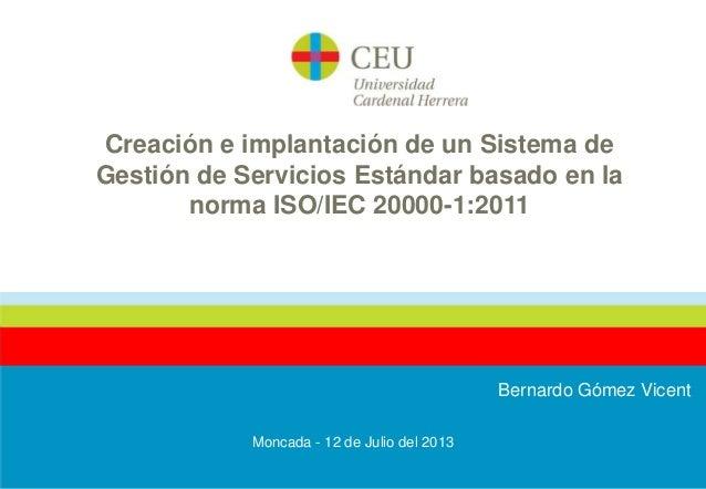 Creación e implantación de un Sistema de Gestión de Servicios Estándar basado en la norma ISO/IEC 20000-1:2011  Bernardo G...