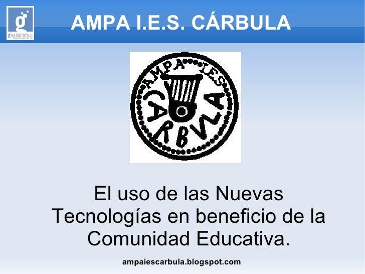 AMPA I.E.S. CÁRBULA    El uso de las NuevasTecnologías en beneficio de la   Comunidad Educativa.       ampaiescarbula.blog...