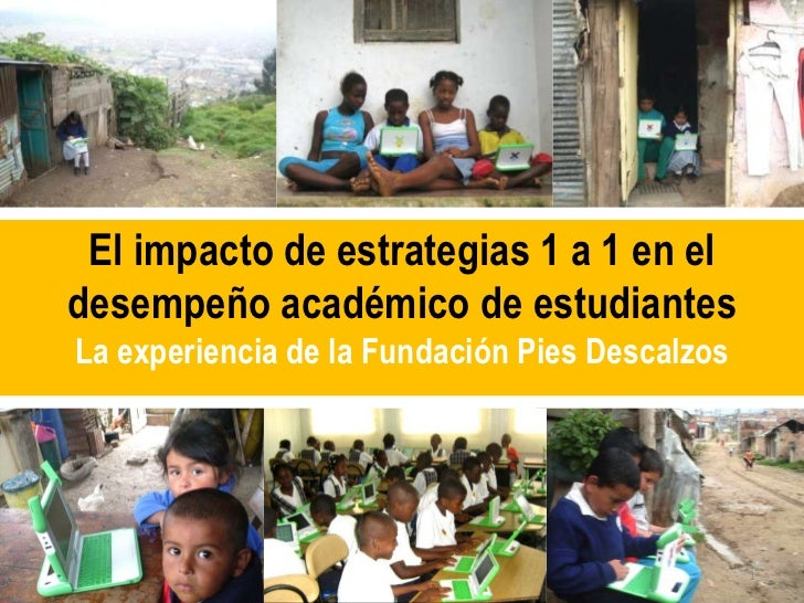 El impacto de estrategias 1 a 1 en el desempeño académico de estudiantesLa experiencia de la Fundación Pies Descalzos  <br...