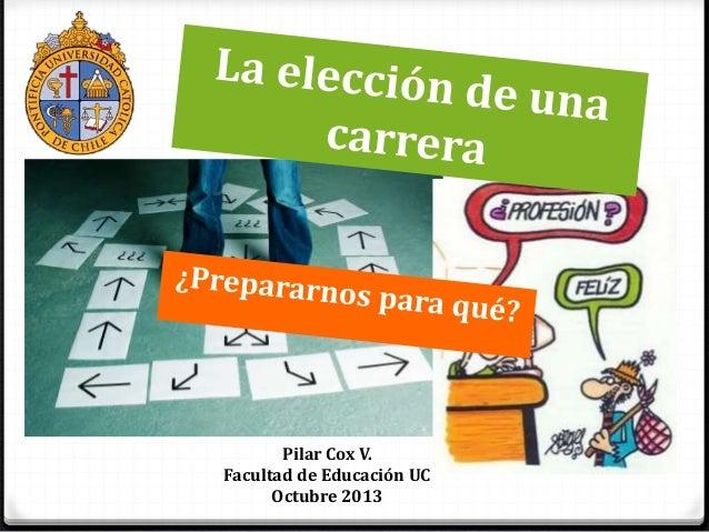 Pilar Cox V. Facultad de Educación UC Octubre 2013