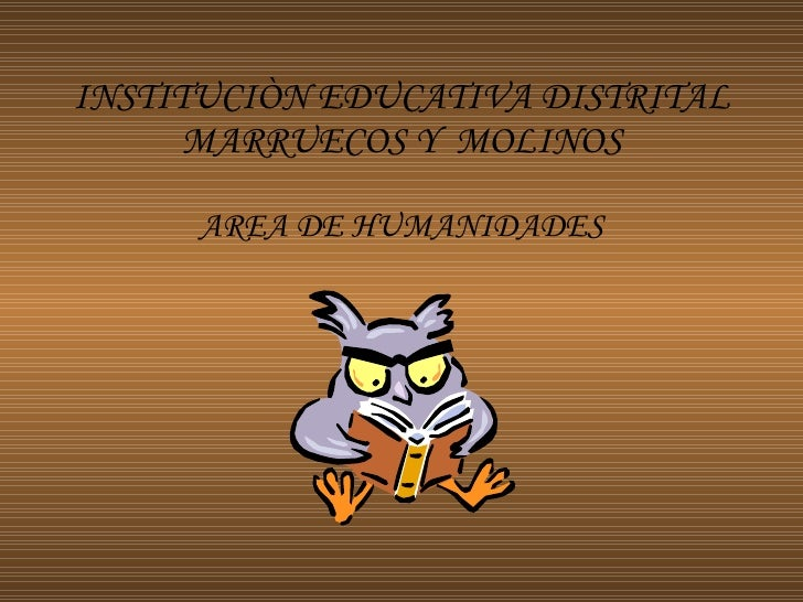 INSTITUCIÒN EDUCATIVA DISTRITAL MARRUECOS Y  MOLINOS AREA DE HUMANIDADES