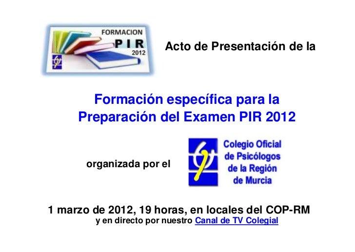 Acto de Presentación de la       Formación específica para la     Preparación del Examen PIR 2012       organizada por el1...