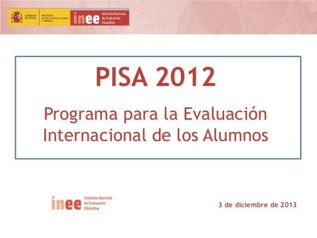 PISA 2012 Programa para la Evaluación Internacional de los Alumnos  3 de diciembre de 2013