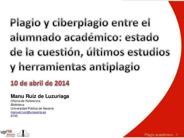 Manu Ruiz de Luzuriaga Oficina de Referencia Biblioteca Universidad Pública de Navarra manuel.ruiz@unavarra.es 9745 Plagio...