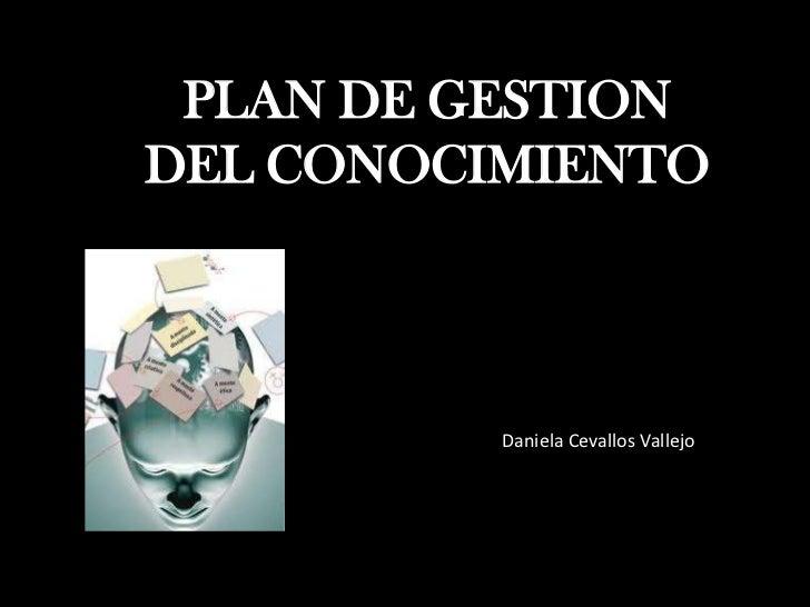 PLAN DE GESTIONDEL CONOCIMIENTO          Daniela Cevallos Vallejo