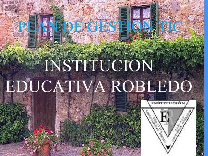 PLAN DE GESTION TIC INSTITUCION EDUCATIVA ROBLEDO