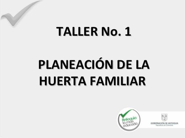 TALLER No. 1PLANEACIÓN DE LAHUERTA FAMILIAR
