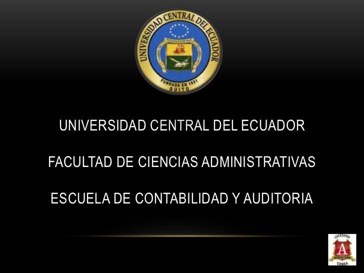 UNIVERSIDAD CENTRAL DEL ECUADORFACULTAD DE CIENCIAS ADMINISTRATIVASESCUELA DE CONTABILIDAD Y AUDITORIA