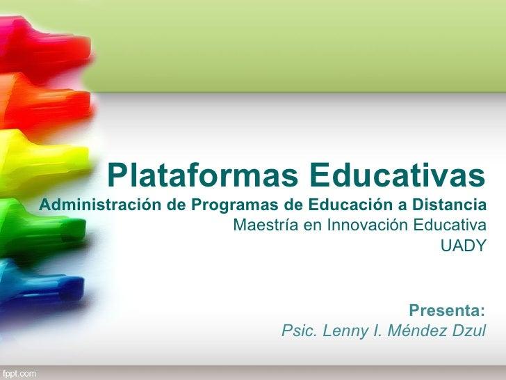 Plataformas EducativasAdministración de Programas de Educación a Distancia                       Maestría en Innovación Ed...