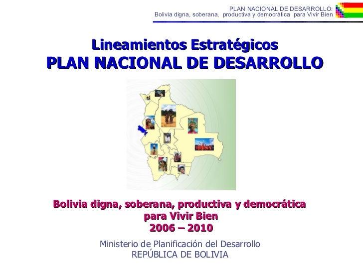 Lineamientos Estratégicos PLAN NACIONAL DE DESARROLLO Bolivia digna, soberana, productiva y democrática  para Vivir Bien 2...