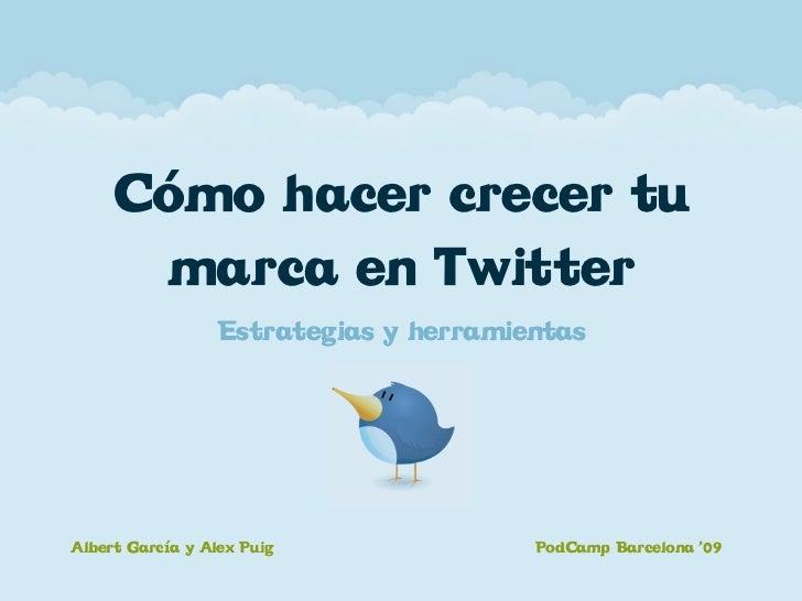 Cómo hacer crecer tu       marca en Twitter                   Estrategias y herramientas     Albert García y Alex Puig    ...