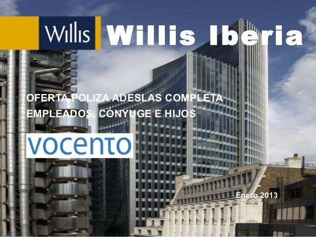 Willis IberiaOFERTA POLIZA ADESLAS COMPLETAEMPLEADOS, CÓNYUGE E HIJOS                                 Enero 2013