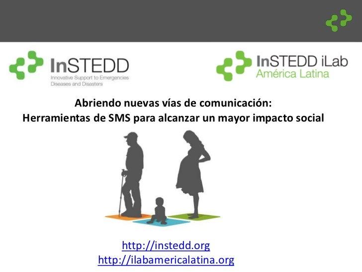Abriendo nuevas vías de comunicación:Herramientas de SMS para alcanzar un mayor impacto social                   http://in...