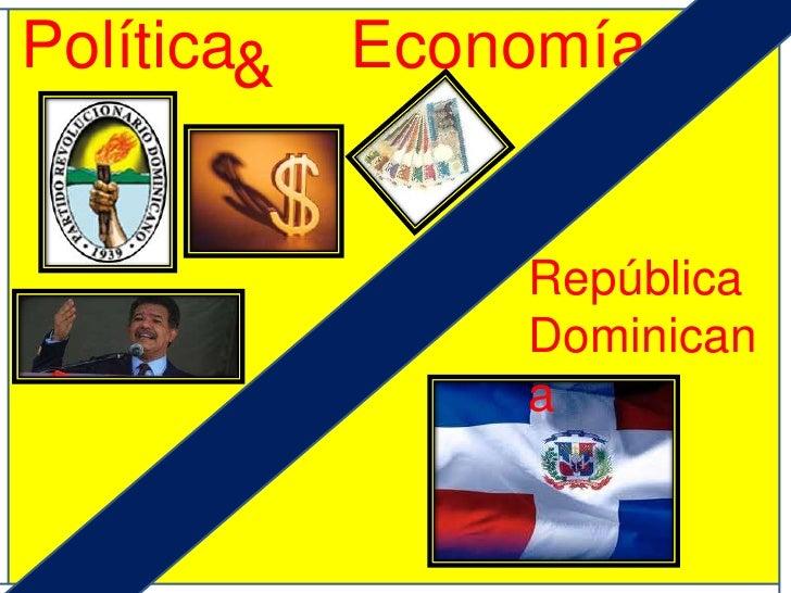 Política<br />Economía<br />&<br />RepúblicaDominicana<br />
