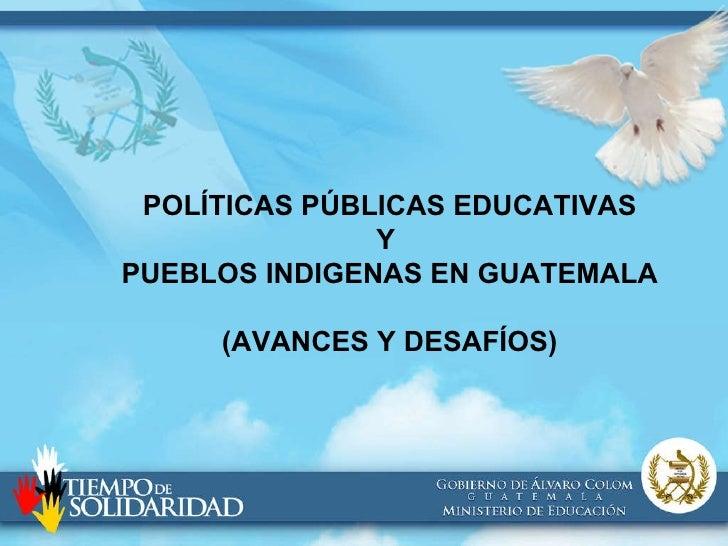 IX Congreso Latinoamericano de Educación Intercultural Bilingüe  POLÍTICAS PÚBLICAS EDUCATIVAS Y  PUEBLOS INDIGENAS EN GUA...