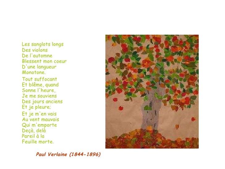 <ul><li>Les sanglots longs Des violons De l'automne Blessent mon coeur D'une langueur Monotone.  </li></ul><ul><li>Tout su...