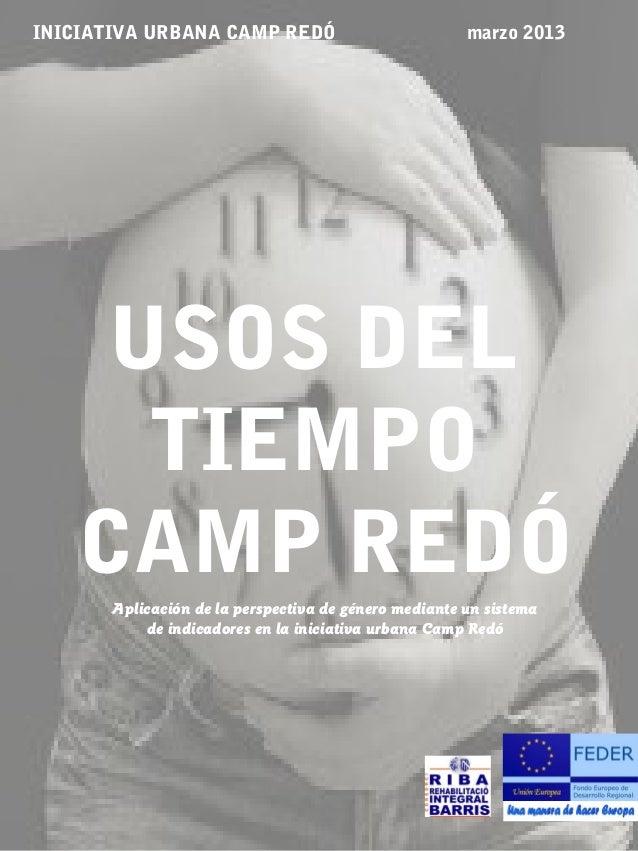 INICIATIVA URBANA CAMP REDÓ                            marzo 2013     USOS DEL      TIEMPO    CAMP REDÓ       Aplicación d...