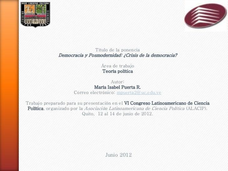 Título de la ponencia               Democracia y Posmodernidad: ¿Crisis de la democracia?                                 ...
