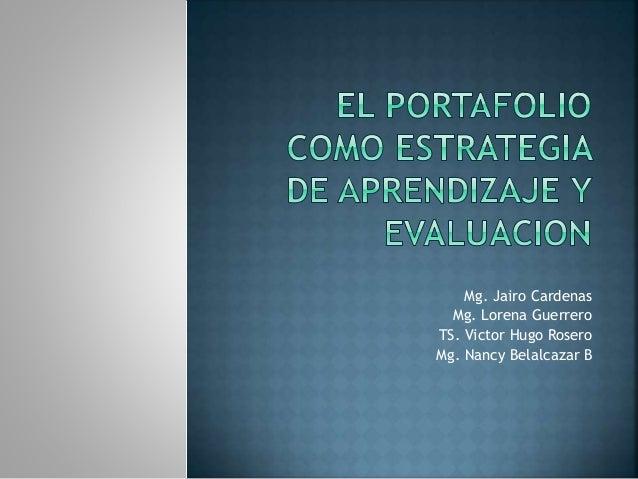 Mg. Jairo Cardenas  Mg. Lorena Guerrero  TS. Victor Hugo Rosero  Mg. Nancy Belalcazar B