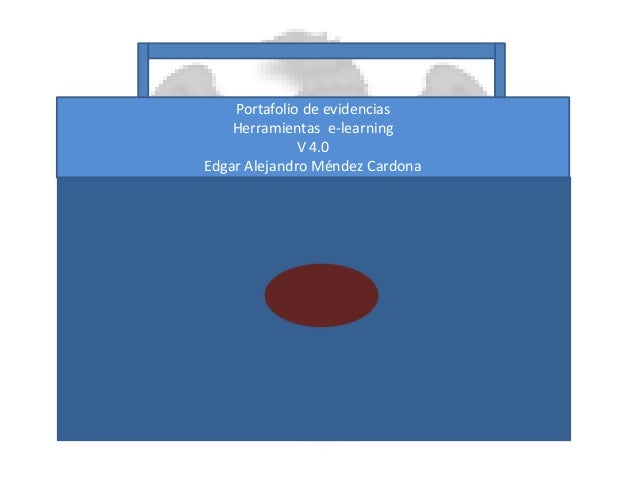 Portafolio de evidencias  Herramientas e-learning  V 4.0  Edgar Alejandro Méndez Cardona