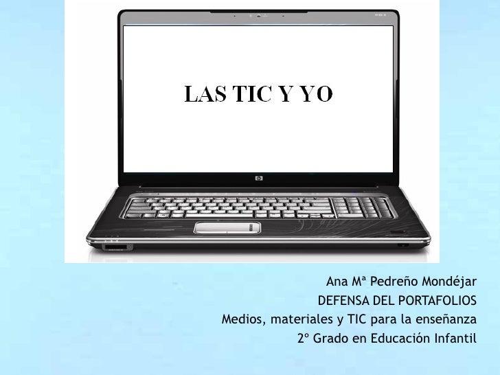 Ana Mª Pedreño Mondéjar                DEFENSA DEL PORTAFOLIOSMedios, materiales y TIC para la enseñanza            2º Gra...