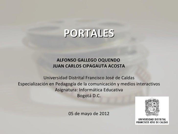 PORTALES                   ALFONSO GALLEGO OQUENDO                 JUAN CARLOS CIPAGAUTA ACOSTA             Universidad Di...