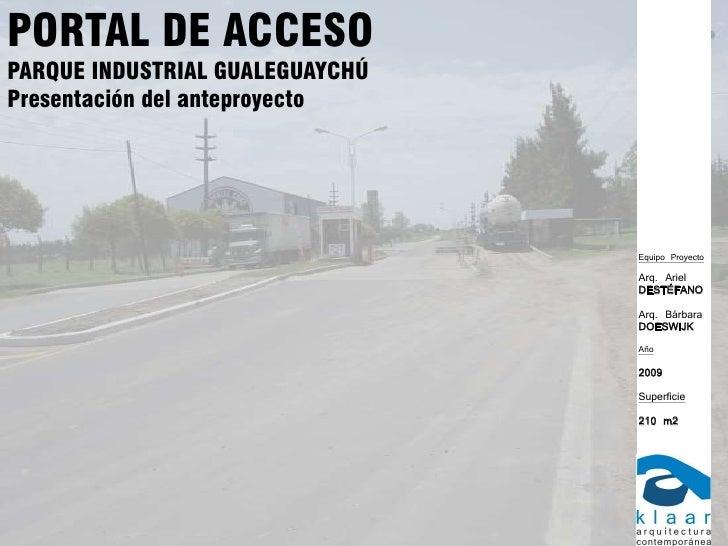 PORTAL DE ACCESO PARQUE INDUSTRIAL GUALEGUAYCHÚ Presentación del anteproyecto                                      Equipo ...
