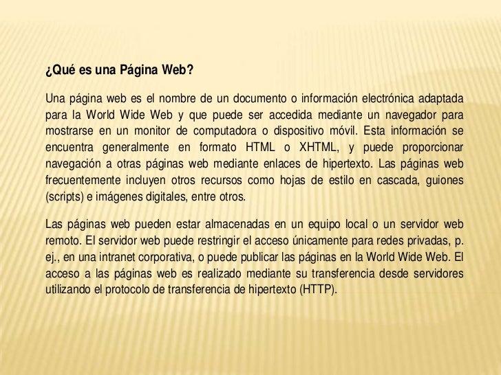 ¿Qué es una Página Web?Una página web es el nombre de un documento o información electrónica adaptadapara la World Wide We...