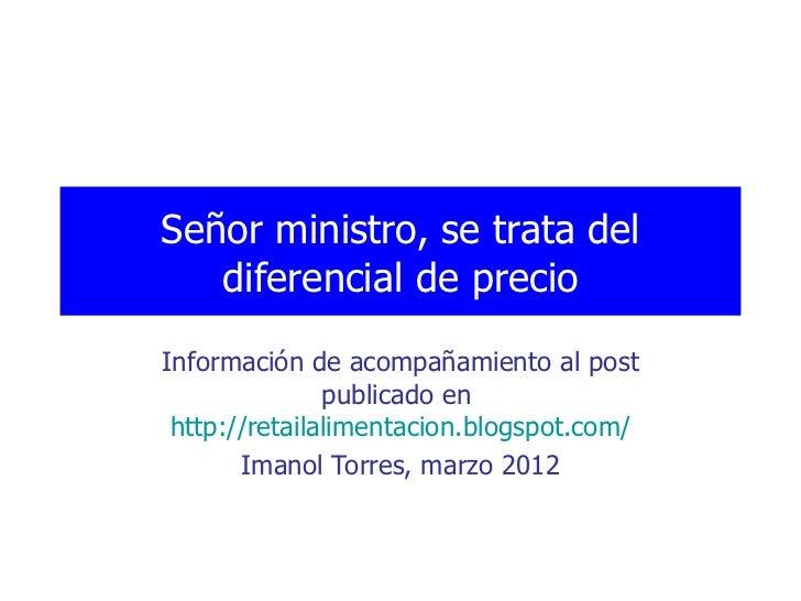 Señor ministro, se trata del   diferencial de precioInformación de acompañamiento al post               publicado en http:...