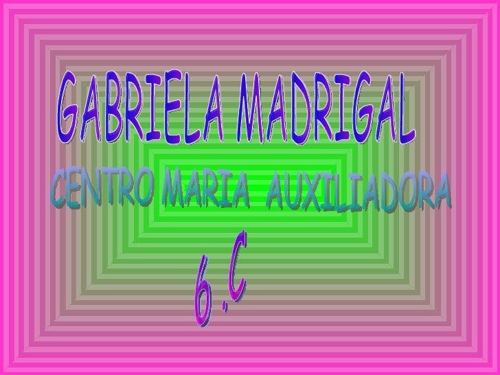 GABRIELA MADRIGAL  CENTRO MARIA  AUXILIADORA 6 .C