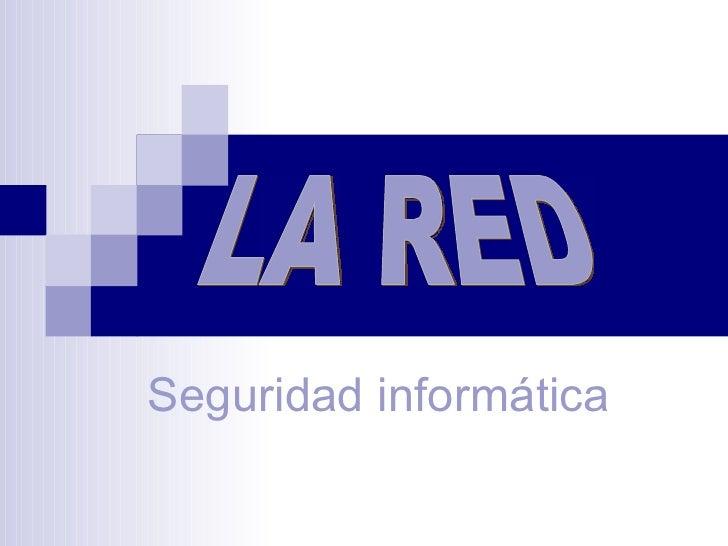 Seguridad informática LA RED