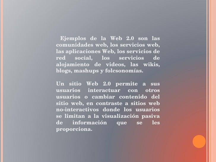 Ejemplos de la Web 2.0 son las comunidades web, los servicios web, las aplicaciones Web, los servicios de red social, los ...