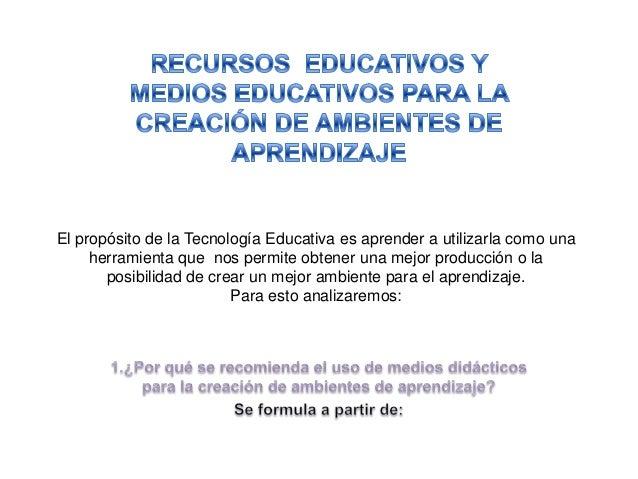 El propósito de la Tecnología Educativa es aprender a utilizarla como una herramienta que nos permite obtener una mejor pr...