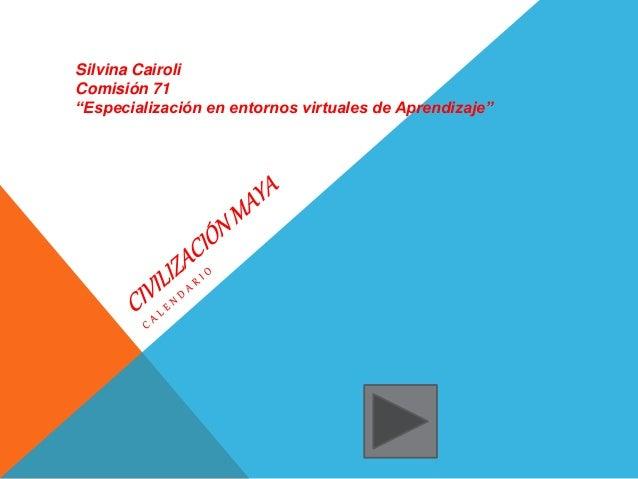 """Silvina Cairoli Comisión 71 """"Especialización en entornos virtuales de Aprendizaje"""""""
