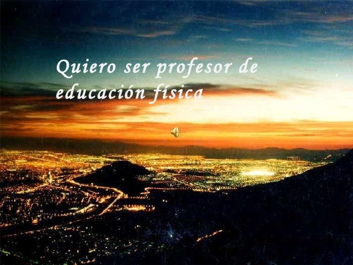 Quiero ser profesor de educación física