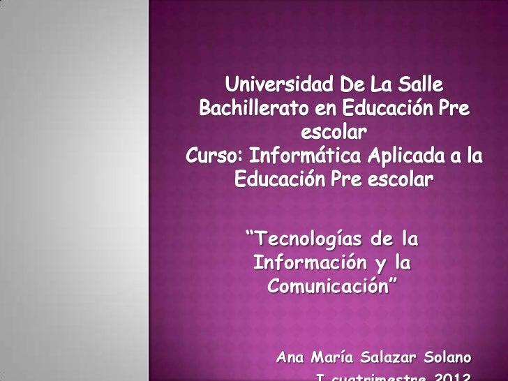 """""""Tecnologías de la Información y la  Comunicación""""   Ana María Salazar Solano"""
