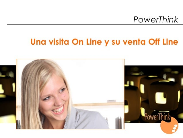 PowerThinkUna visita On Line y su venta Off Line