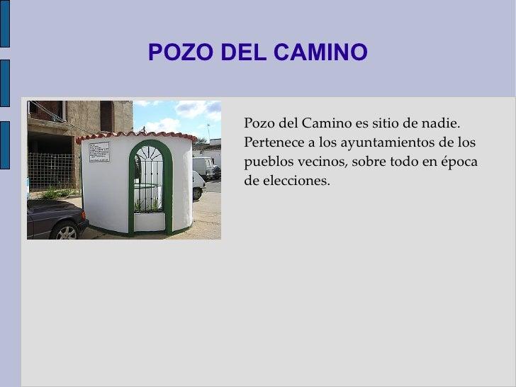 POZO DEL CAMINO Pozo del Camino es sitio de nadie. Pertenece a los ayuntamientos de los pueblos vecinos, sobre todo en épo...