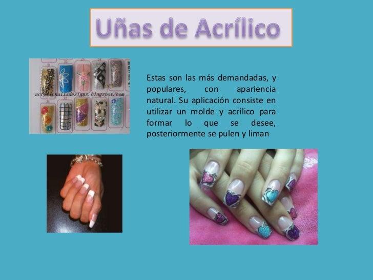 Uñas de Acrílico <br />Estas son las más demandadas, y populares, con apariencia  natural. Su aplicación consiste en utili...