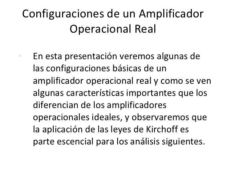 Configuraciones de un Amplificador Operacional Real <ul><li>En esta presentación veremos algunas de las configuraciones bá...