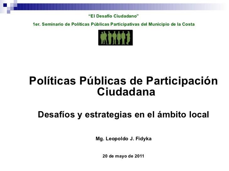 <ul><li>Políticas Públicas de Participación Ciudadana   </li></ul><ul><li>Desafíos y estrategias en el ámbito local </li><...