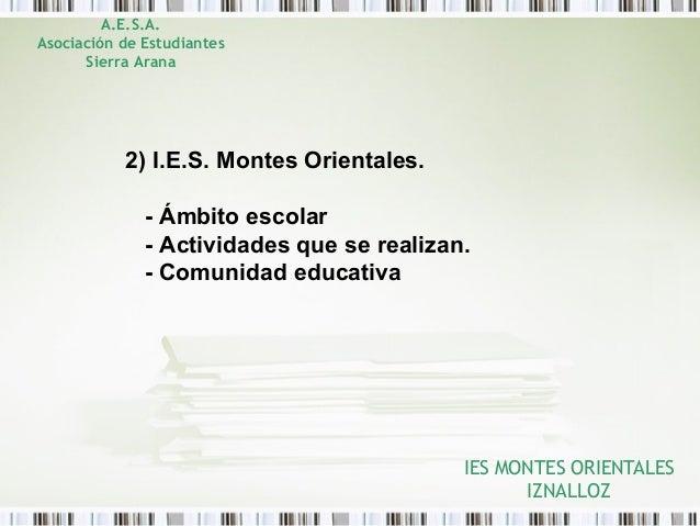 IES MONTES ORIENTALES IZNALLOZ A.E.S.A. Asociación de Estudiantes Sierra Arana 2) I.E.S. Montes Orientales. - Ámbito escol...